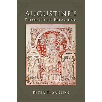 Augustine's Theology of Preaching by Peter T. Sanlon - 9781451482782