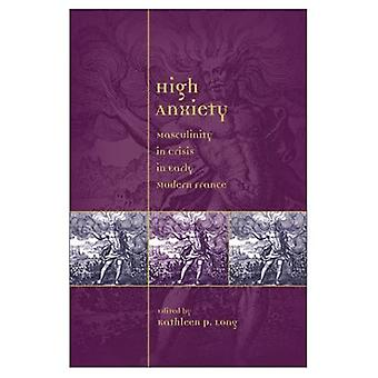 High Anxiety: Masculinity in Crisis in Early Modern France