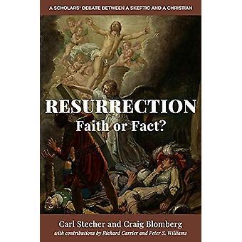 Resurrection -- Faith or Fact? - A Scholars' Debate Between a Skeptic