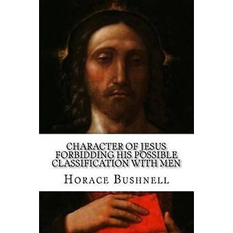 Character of Jesus Forbidding His Possible Classification with Men by Horace Bushnell