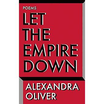 Let the Empire Down by Alexandra Oliver - 9781771960786 Book