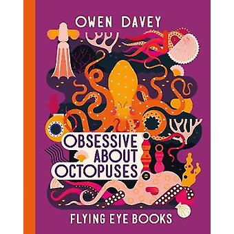 Obsessive About Octopuses by Owen Davey - 9781912497195 Book