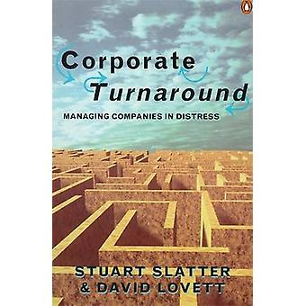 Corporate Turnaround - Managing Companies in Distress by Stuart Slatte