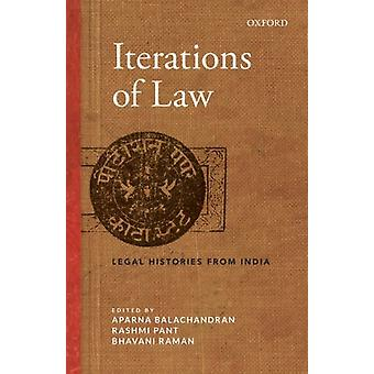 Iterations of Law  Legal Histories from India by Edited by Aparna Balachandran & Edited by Rashmi Pant & Edited by Bhavani Raman
