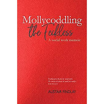 Mollycoddling the Feckless by Alistair Findlay - 9781913025076 Book