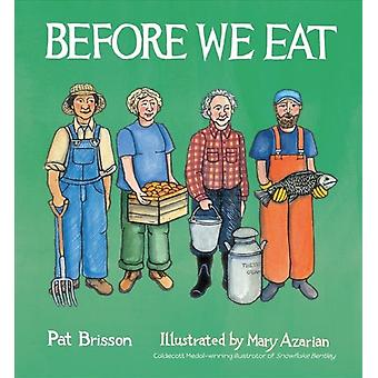 Before We Eat by Pat Brisson & Illustrated by Mary Azarian