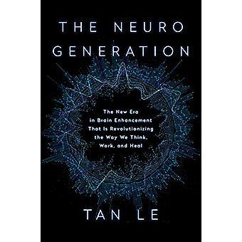 The NeuroGeneration - The New Era in Brain Enhancement That Is Revolut