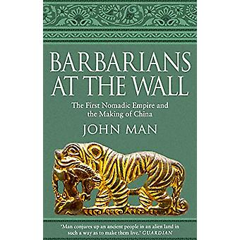 Barbarians at the Wall - The First Nomadic Empire and the Making of Ch