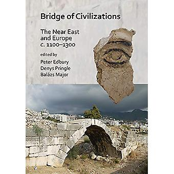 Bridge of Civilizations - The Near East and Europe c. 1100-1300 by Pet