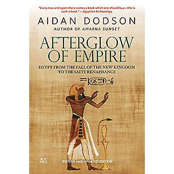 Afterglow of Empire - Egypt from the Fall of the New Kingdom to the Sa