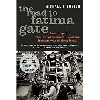 The Road to Fatima Gate - The Beirut Spring - the Rise of Hezbollah -