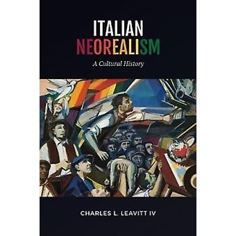 Italian Neorealism  A Cultural History by Charles L Leavitt IV