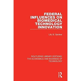 Federal Influences on Biomedical Technology Innovation by Gardner & Lilly B.