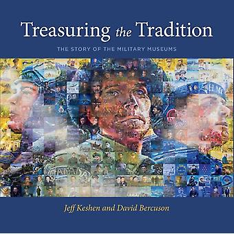 Treasuring the Tradition  The Story of the Military Museums by Jeff Keshen & David Bercuson