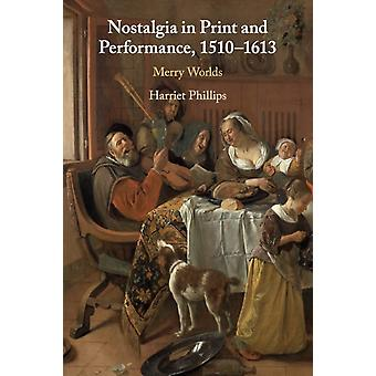 Nostalgia in Print and Performance 15101613 by Phillips & Harriet Queen Mary University of London