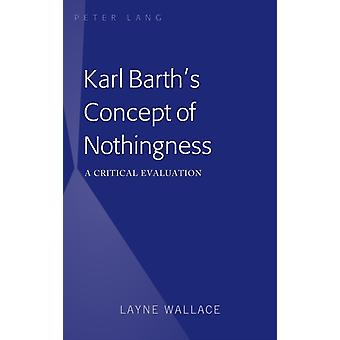 Karl Barths Concept of Nothingness  A Critical Evaluation by Layne Wallace