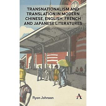 Transnationalism and Translation in Modern Chinese English French and Japanese Literatures by Johnson & Ryan