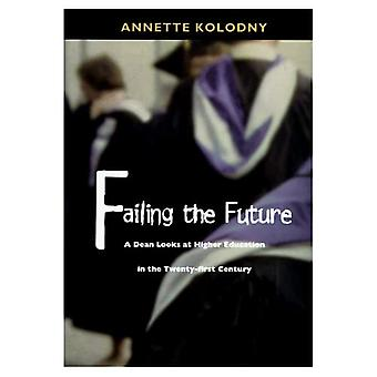 Failing the Future: a Dean Looks at Higher Education in the Twenty-First Century: A Dean Looks at Higher Education...