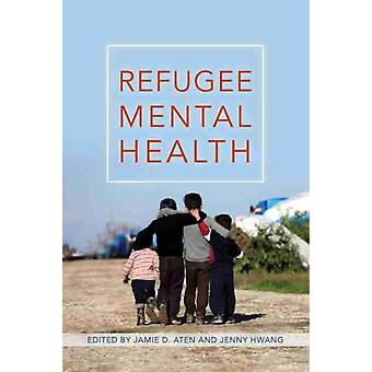 Refugee Mental Health by Edited by Jamie D Aten & Edited by Jenny Hwang