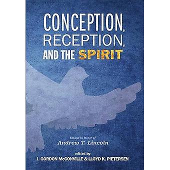 Conception - Reception - and the Spirit by J Gordon McConville - 9781