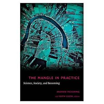 The Mangle in Practice by Edited by Andrew Pickering & Edited by Keith Guzik