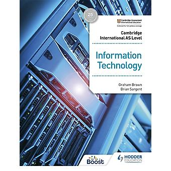 Cambridge International AS Level Information Technology Students Book by Graham Brown & Brian Sargent