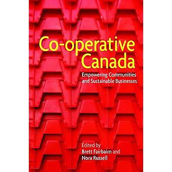 Cooperative Canada by Edited by Brett Fairbairn & Edited by Nora Russell
