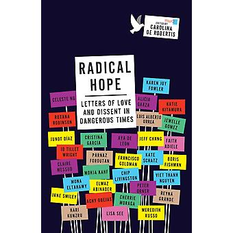 Radical Hope  Letters of Love and Dissent in Dangerous Times by Edited by Carolina De Robertis