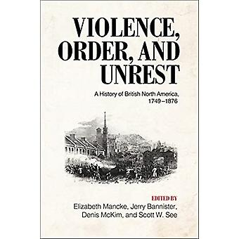 Violence Order and Unrest by Edited by Elizabeth Mancke & Edited by Jerry Bannister & Edited by Denis B McKim & Edited by Scott W See