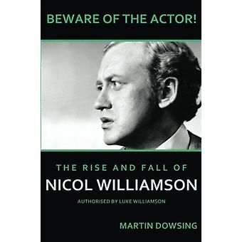 Beware of the Actor The Rise and Fall of Nicol Williamson by Martin Dowsing