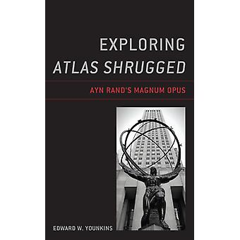 Exploring Atlas Shrugged by Edward W. Younkins