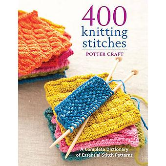 400 Knitting Stitches - A Complete Dictionary of Essential Stitch Patt