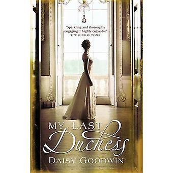 Minun viime Duchess jäseneltä Daisy Goodwin - 9780755348084 kirja