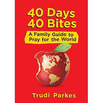 40 jours 40 piqûres - un Guide familial pour prier pour le monde de Trudi Parke