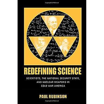 Omdefiniera vetenskap: Forskare, den nationella säkerheten staten och kärnvapen i kalla kriget Amerika (kultur...