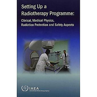 Setting up a radiotherapy programme: clinical, medical physics, radiation projection and safety aspects: Clinical...