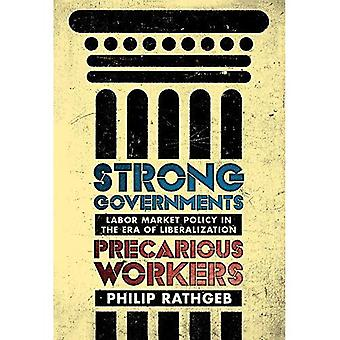 Strong Governments, Precarious Workers: Labor Market Policy in the Era of Liberalization