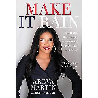 Make It Rain!: How to Use� the Media to Revolutionize� Your Business & Brand