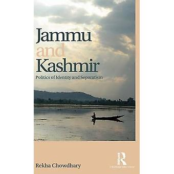 Jammu and Kashmir  Politics of identity and separatism by Chowdhary & Rekha