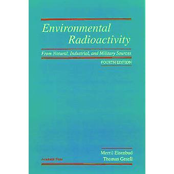 Umweltradioaktivität aus natürlichen industrielle militärische Quellen aus industriellen und militärischen Quellen von Eisenbud & Merril