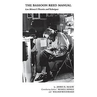 Das Fagott Reed Handbuch Lou Skinner S Theorien und Techniken von McKay & James R.