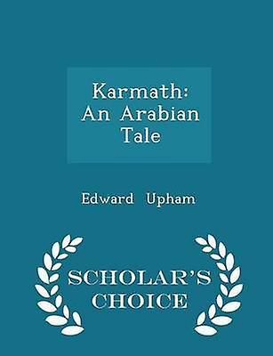 Karmath An Arabian Tale  Scholars Choice Edition by Upham & Edward