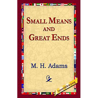 Small Means And Great Ends by Adams & M. H.