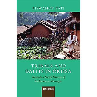 TRIBALS AND DALITS IN ORISSA - TOWARDS A SOCIAL HISTORY OF EXCLUSION -