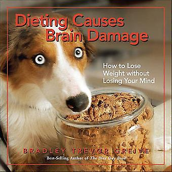 Dieting Causes Brain Damage - How to Lose Weight Without Losing Your M