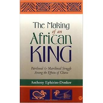 The Making of an African King - Patrilineal and Matrilineal Struggle A