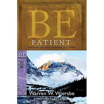Be Patient ( Job ) - Waiting on God in Difficult Times (2nd) by Warren