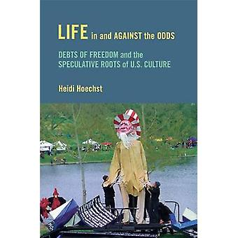 Life in and Against the Odds - Debts of Freedom and the Speculative Ro