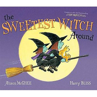 The Sweetest Witch Around by Alison McGhee - Harry Bliss - 9781442478