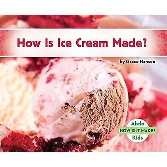 How Is Ice Cream Made? by Grace Hansen - 9781532100468 Book